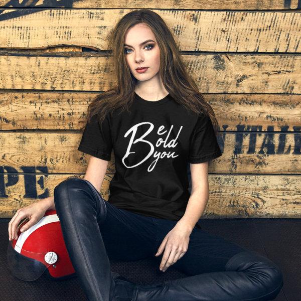 Be Bold Be You - Women Tshirt 7
