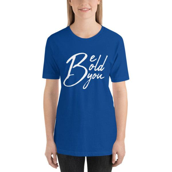 Be Bold Be You - Women Tshirt 11