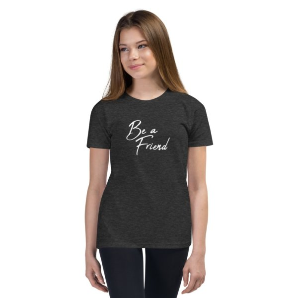 Be A Friend - Youth Short Sleeve T-Shirt 3
