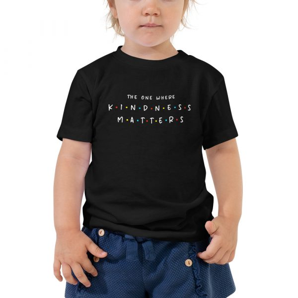 The One Where Kindness Matters - Toddler T-shirt 1